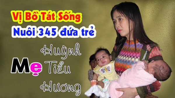 Vị Bồ Tát Nuôi 345 Đứa Trẻ   Mẹ Huỳnh Tiểu Hương